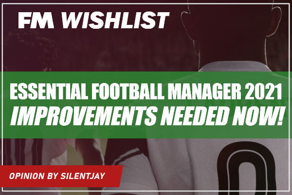 Essential Football Manager 2021 Improvements Needed