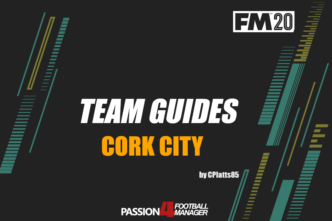 Football Manager 2020 Team Guide Cork City