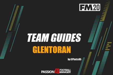 FM20 Team Guide Glentoran
