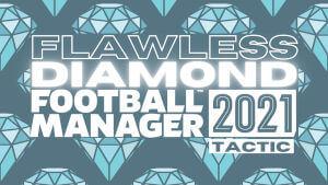 FM21 Flawless Diamonds Tactic by MainomaiFM