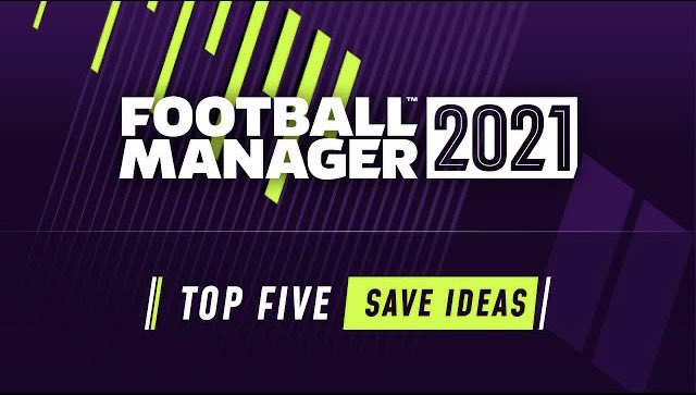 FM21 Top 5 Save Ideas by Hood Gaming