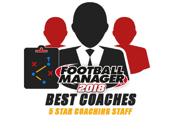 Football Manager 2018 best coaches - 5 star coaching staff