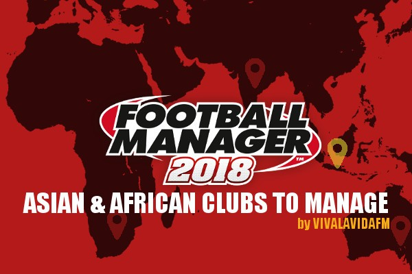 Recommendations of Asian & African Football Manager 2018 clubs to manage