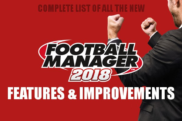 Football Manager 2018 features & improvements