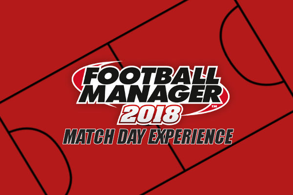 Football Manager 2018 match day experience