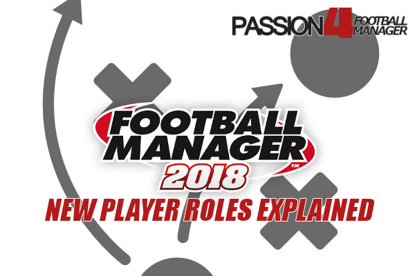 Football Manager 2018 player roles explained
