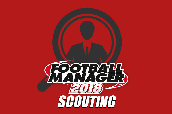 Football Manager 2018 scouting