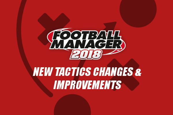 Football Manager 2018 tactics improvements
