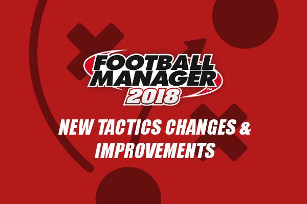 Football Manager 2018 tactics improvements