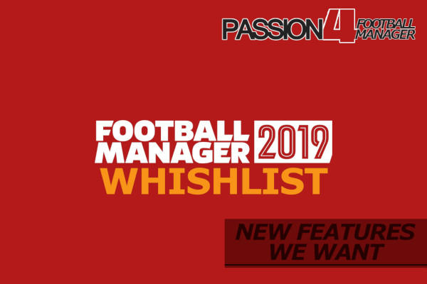 Football Manager 2019 / 2020 wishlist for new features