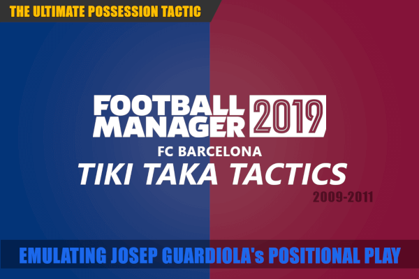 Football Manager 2019 barcelona tiki taka tactics emulating positional play