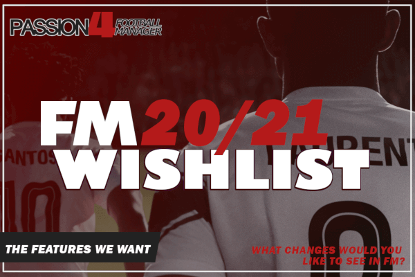 Football Manager 2020 - 2021 Wishlist of new features