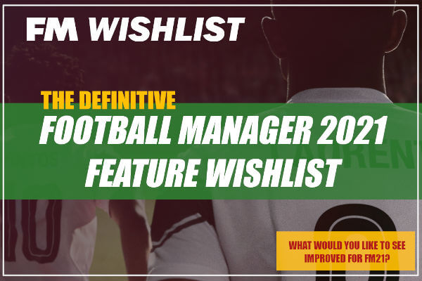 Football Manager 2021 Feature Wishlist