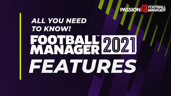 Football Manager 2021 Features & improvements