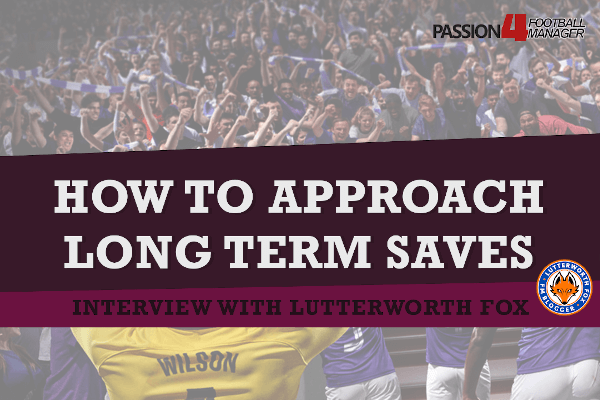 How to approach long term saves in Football Manager