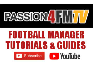 Subscribe to Passion4FMTV at Youtube; Football Manager Tutorials & Guides