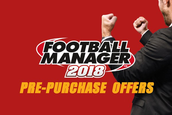 Pre purchase Football Manager 2018 offers
